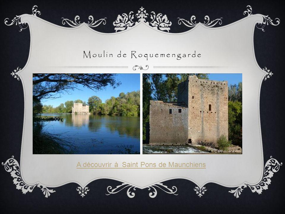 Moulin de Roquemengarde A découvrir à Saint Pons de Maunchiens