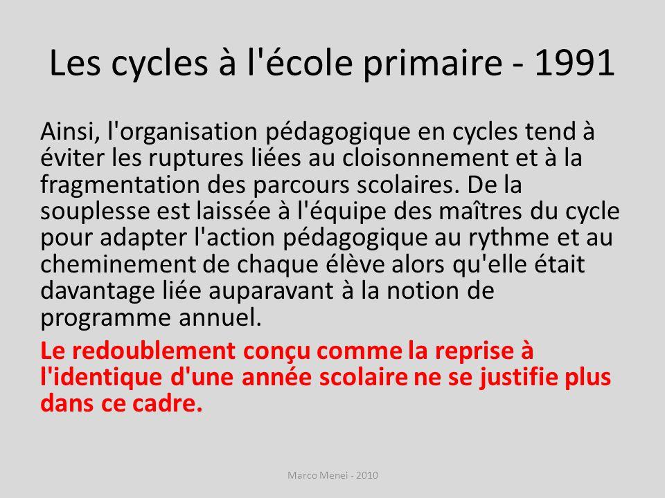 Les cycles à l'école primaire - 1991 Ainsi, l'organisation pédagogique en cycles tend à éviter les ruptures liées au cloisonnement et à la fragmentati