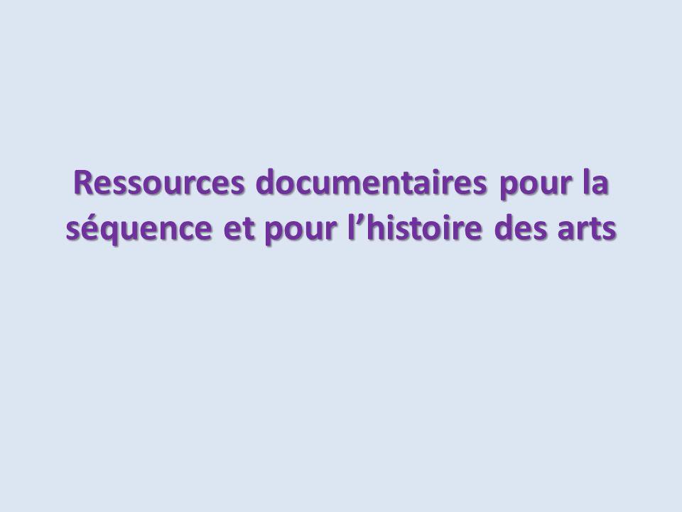 Ressources documentaires pour la séquence et pour lhistoire des arts