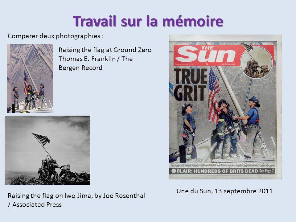 Travail sur la mémoire Comparer deux photographies : Raising the flag at Ground Zero Thomas E. Franklin / The Bergen Record Raising the flag on Iwo Ji