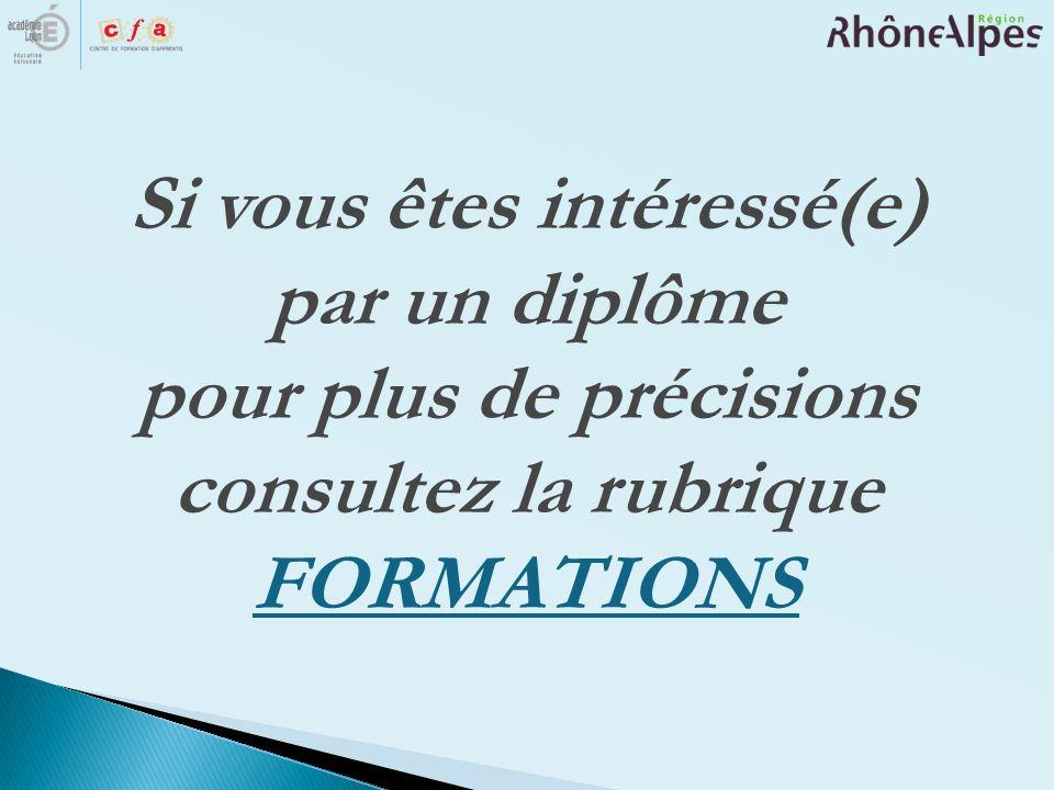 Si vous êtes intéressé(e) par un diplôme pour plus de précisions consultez la rubrique FORMATIONS