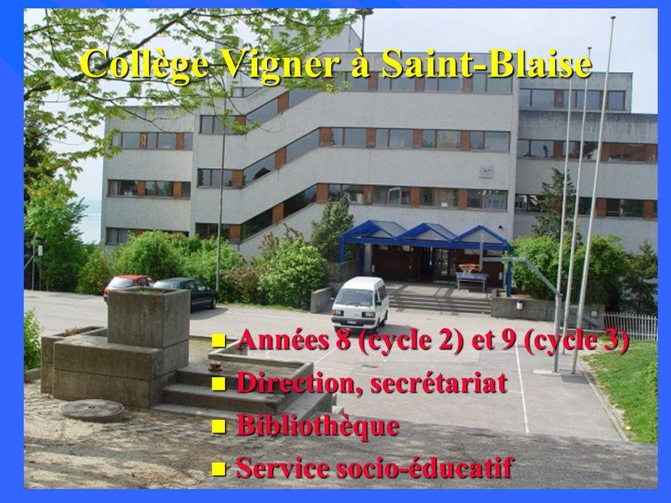 Collège Vigner à Saint-Blaise n Années 8 (cycle 2) et 9 (cycle 3) n Direction, secrétariat n Bibliothèque n Service socio-éducatif
