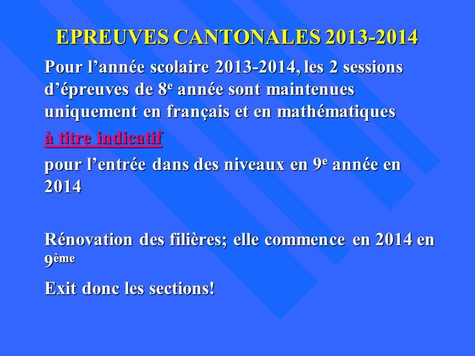EPREUVES CANTONALES 2013-2014 Pour lannée scolaire 2013-2014, les 2 sessions dépreuves de 8 e année sont maintenues uniquement en français et en mathé