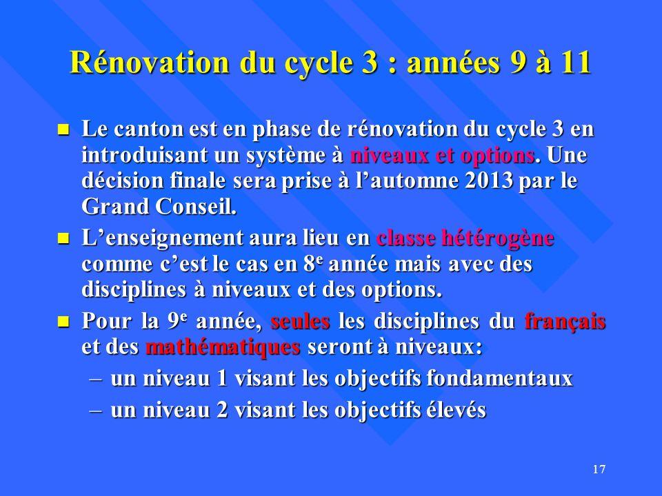 Rénovation du cycle 3 : années 9 à 11 n Le canton est en phase de rénovation du cycle 3 en introduisant un système à niveaux et options. Une décision