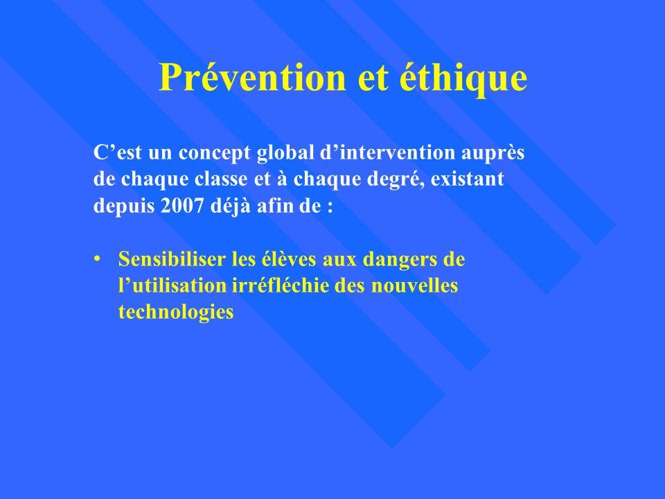 Prévention et éthique Cest un concept global dintervention auprès de chaque classe et à chaque degré, existant depuis 2007 déjà afin de : Sensibiliser