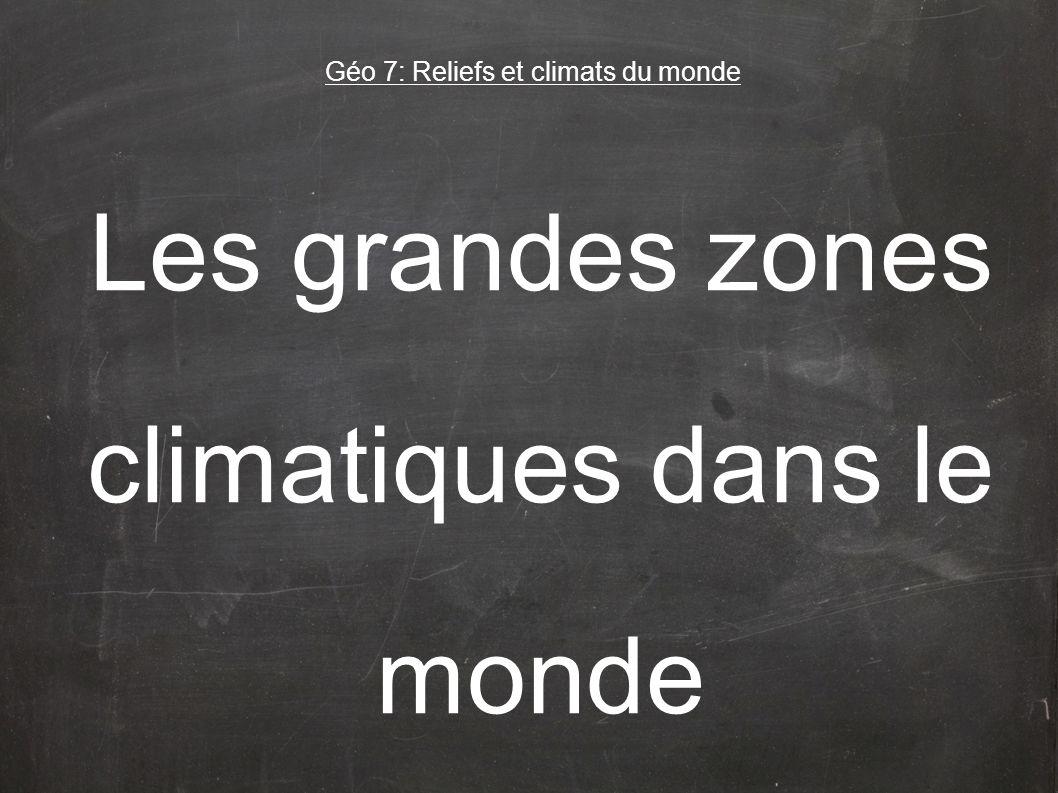 Les grandes zones climatiques dans le monde Géo 7: Reliefs et climats du monde