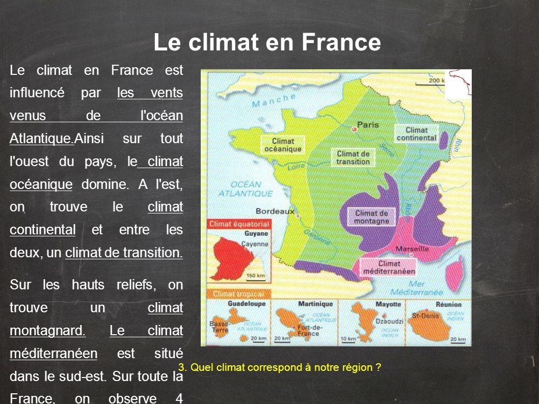 Le climat en France Le climat en France est influencé par les vents venus de l'océan Atlantique.Ainsi sur tout l'ouest du pays, le climat océanique do