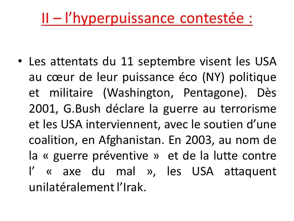 II – lhyperpuissance contestée : Les attentats du 11 septembre visent les USA au cœur de leur puissance éco (NY) politique et militaire (Washington, Pentagone).
