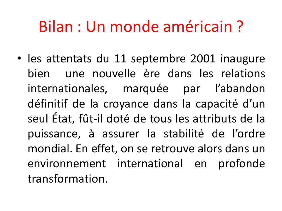 Bilan : Un monde américain ? les attentats du 11 septembre 2001 inaugure bien une nouvelle ère dans les relations internationales, marquée par labando