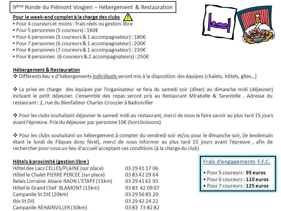9 ème Ronde du Piémont Vosgien – Hébergement & Restauration Pour le week-end complet à la charge des clubs Pour 4 coureurs et moins : frais réels ou g