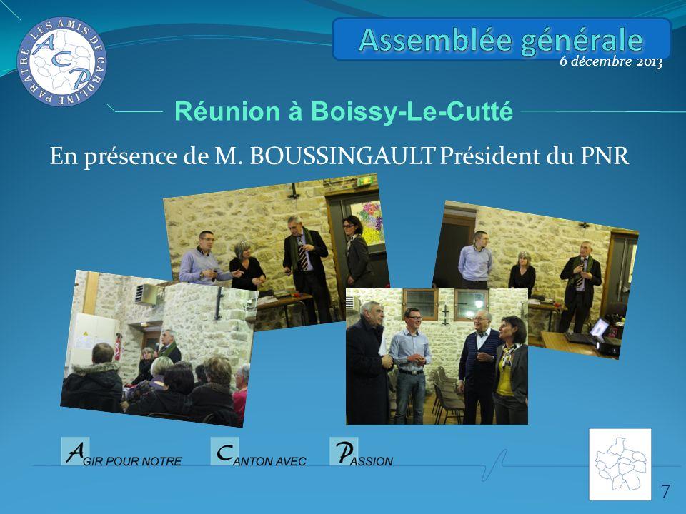 7 6 décembre 2013 Réunion à Boissy-Le-Cutté En présence de M. BOUSSINGAULT Président du PNR