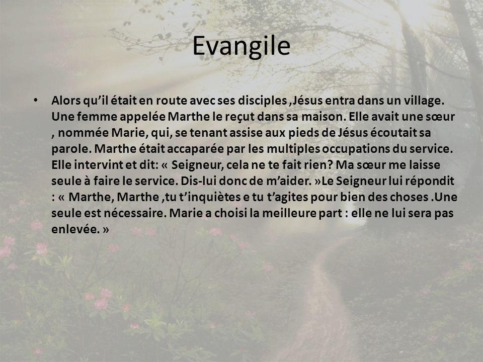 Evangile Alors quil était en route avec ses disciples,Jésus entra dans un village. Une femme appelée Marthe le reçut dans sa maison. Elle avait une sœ