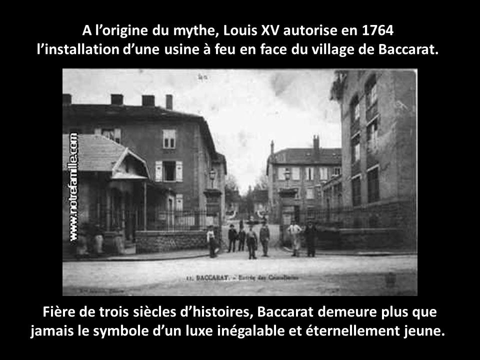Fondée à Baccarat en Lorraine au milieu du XVIII e siècle par Louis de Montmorency-Laval, évêque de Metz, la plus prestigieuse manufacture de cristall