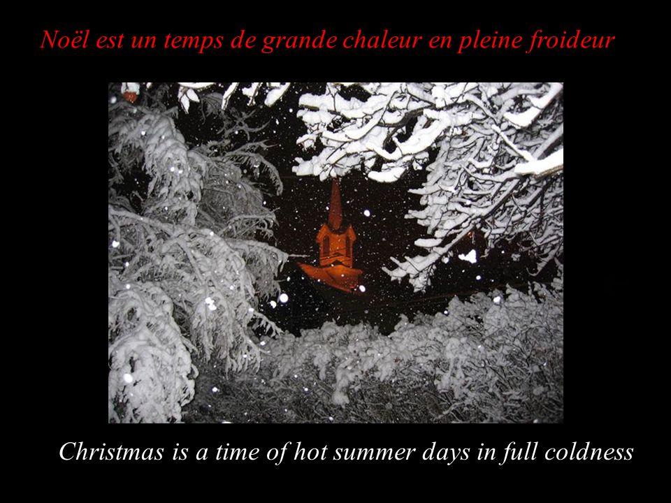 Noël est un temps de grande chaleur en pleine froideur Christmas is a time of hot summer days in full coldness