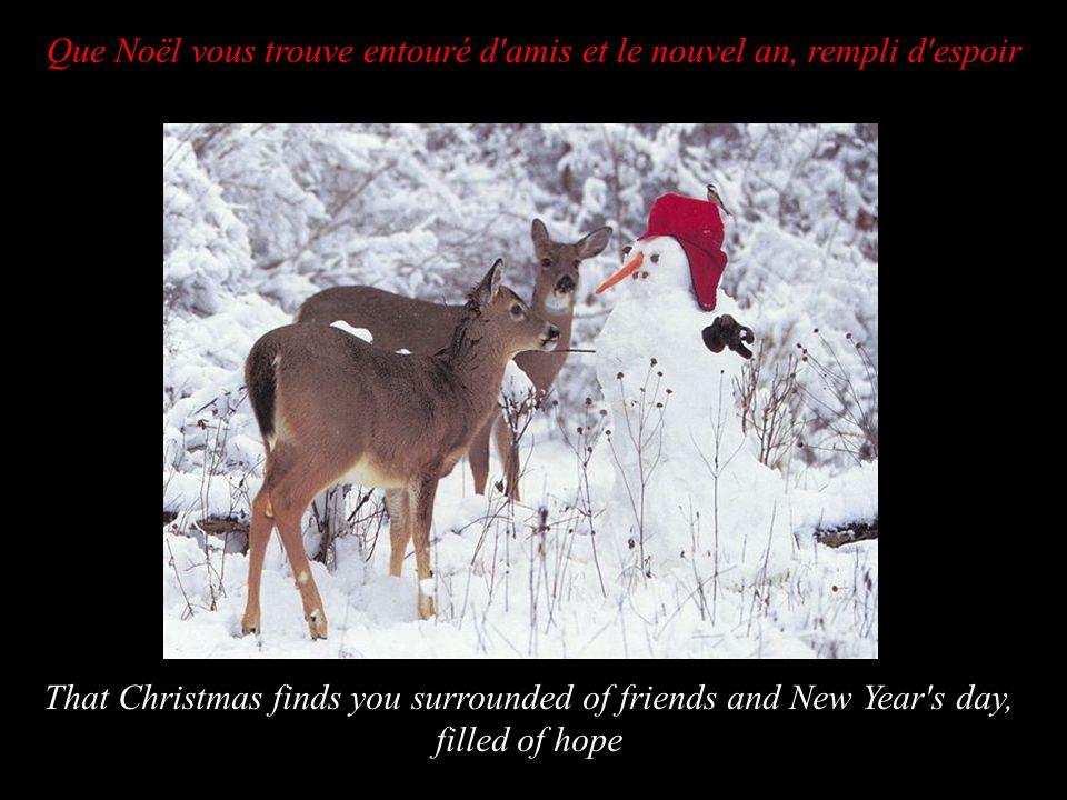 Que No Que Noël vous trouve entouré d amis et le nouvel an, rempli d espoir That Christmas finds you surrounded of friends and New Year s day, filled of hope