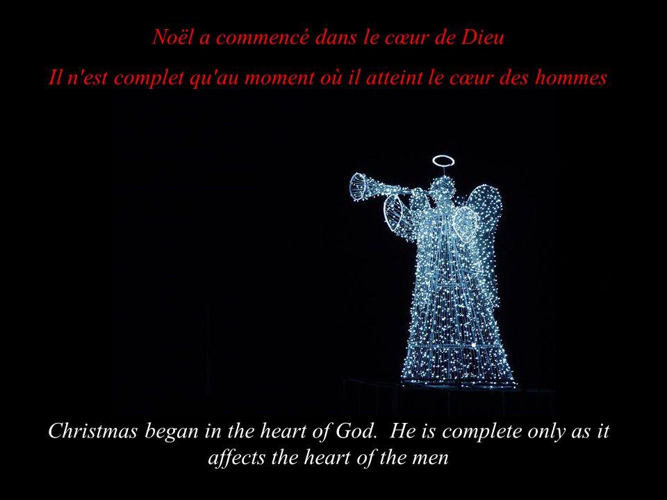 Noël a commencé dans le cœur de Dieu Il n est complet qu au moment où il atteint le cœur des hommes Christmas began in the heart of God.
