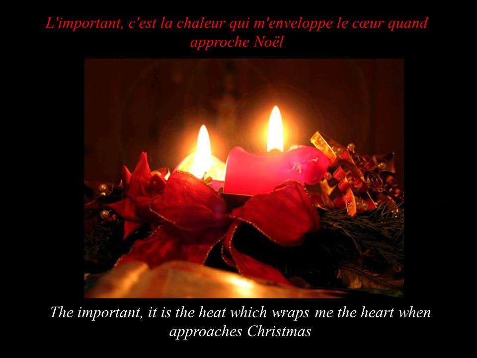 L important, c est la chaleur qui m enveloppe le cœur quand approche Noël The important, it is the heat which wraps me the heart when approaches Christmas