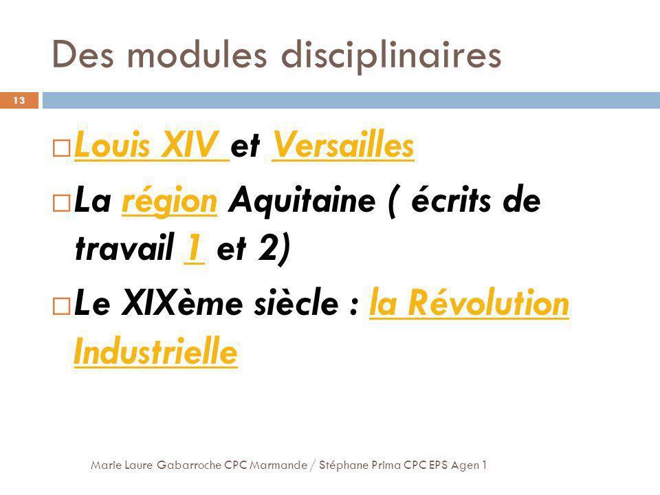 Des modules disciplinaires Louis XIV et Versailles Louis XIV Versailles La région Aquitaine ( écrits de travail 1 et 2)région1 Le XIXème siècle : la R