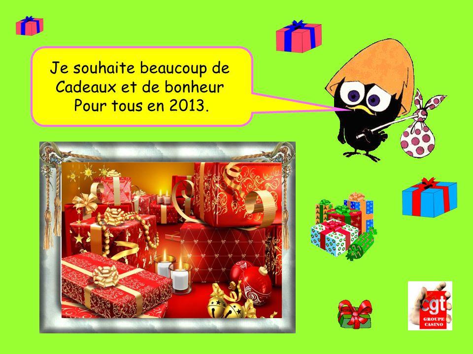 Je souhaite beaucoup de Cadeaux et de bonheur Pour tous en 2013.