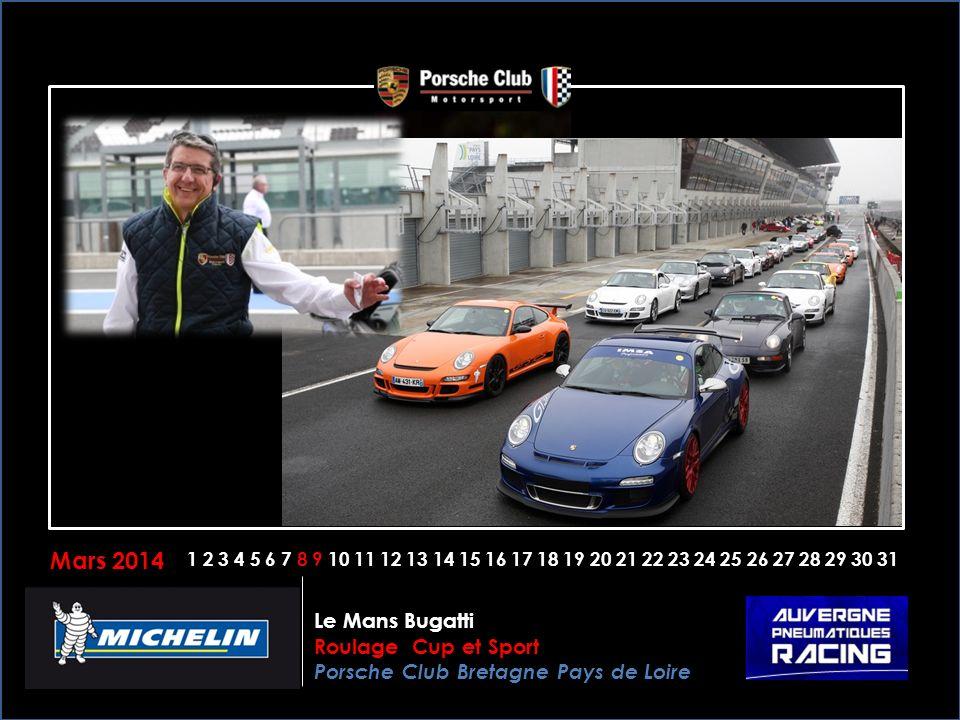 Mars 2014 1 2 3 4 5 6 7 8 9 10 11 12 13 14 15 16 17 18 19 20 21 22 23 24 25 26 27 28 29 30 31 Le Mans Bugatti Roulage Cup et Sport Porsche Club Bretagne Pays de Loire