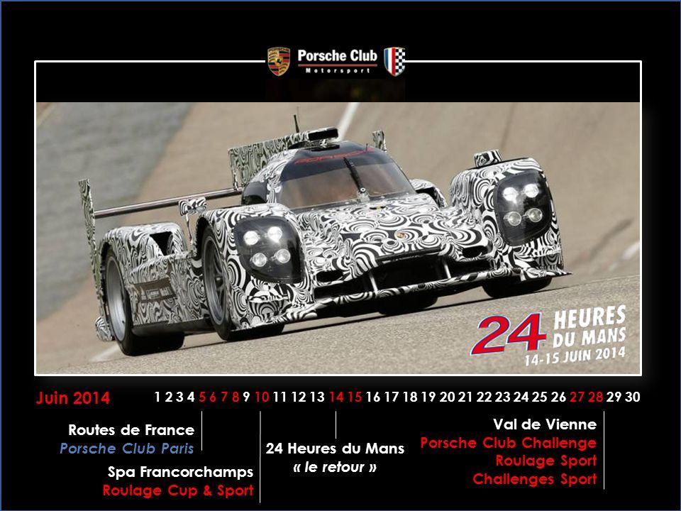 Juin 2014 1 2 3 4 5 6 7 8 9 10 11 12 13 14 15 16 17 18 19 20 21 22 23 24 25 26 27 28 29 30 Routes de France Porsche Club Paris Val de Vienne Porsche Club Challenge Roulage Sport Challenges Sport Spa Francorchamps Roulage Cup & Sport 24 Heures du Mans « le retour »