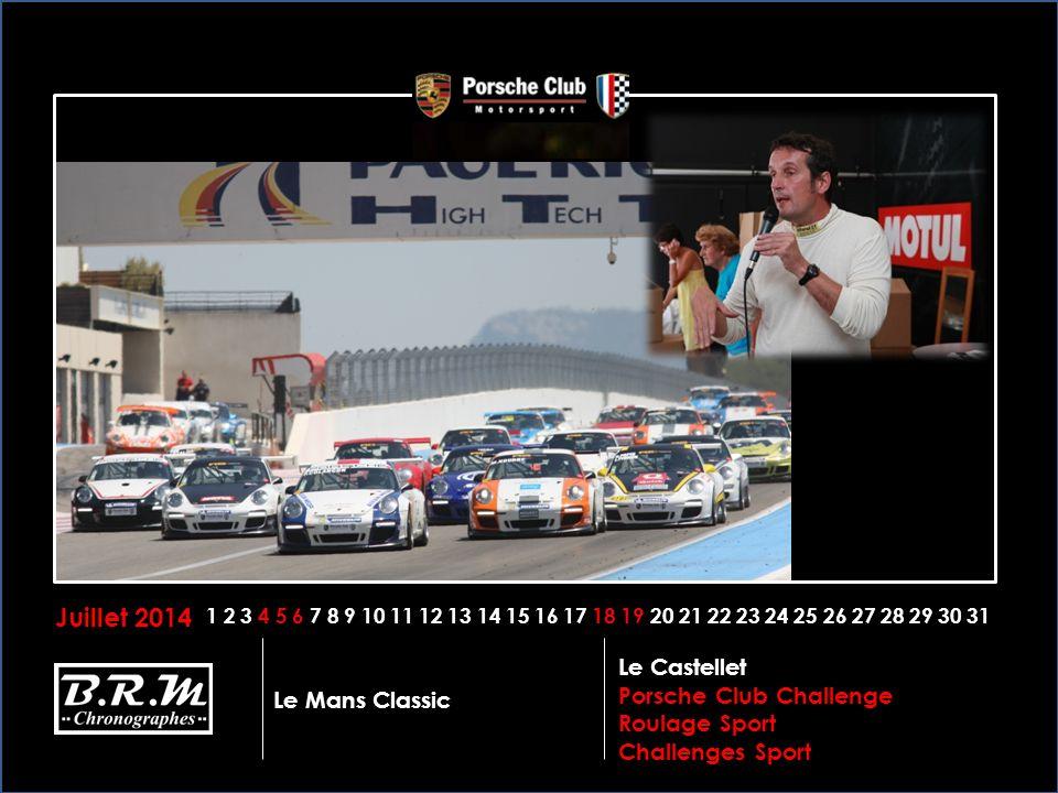 Juillet 2014 1 2 3 4 5 6 7 8 9 10 11 12 13 14 15 16 17 18 19 20 21 22 23 24 25 26 27 28 29 30 31 Le Mans Classic Le Castellet Porsche Club Challenge Roulage Sport Challenges Sport