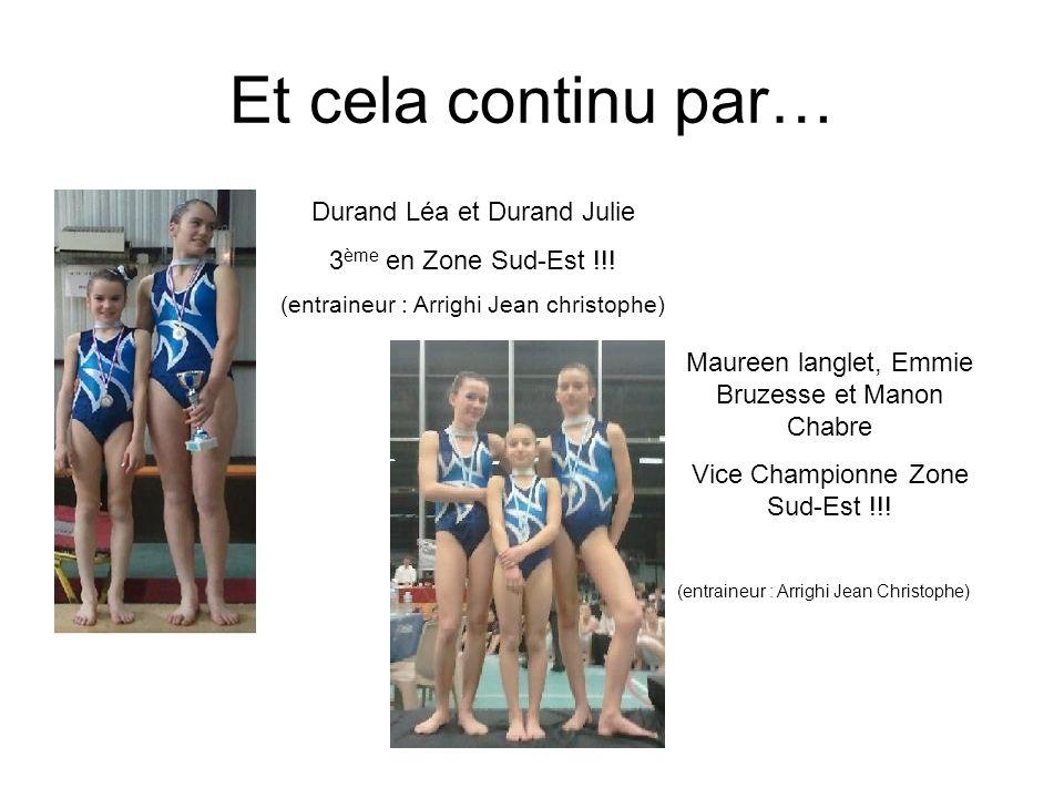 Et cela continu par… Durand Léa et Durand Julie 3 ème en Zone Sud-Est !!! (entraineur : Arrighi Jean christophe) Maureen langlet, Emmie Bruzesse et Ma
