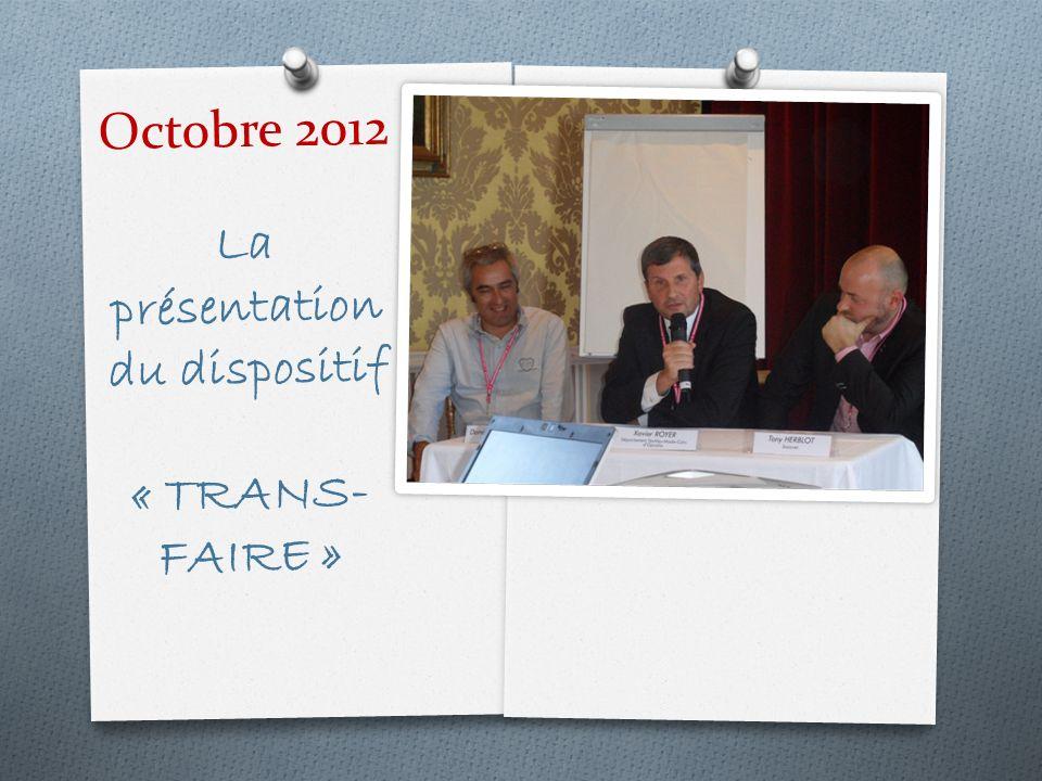 Octobre 2012 La présentation du dispositif « TRANS- FAIRE »