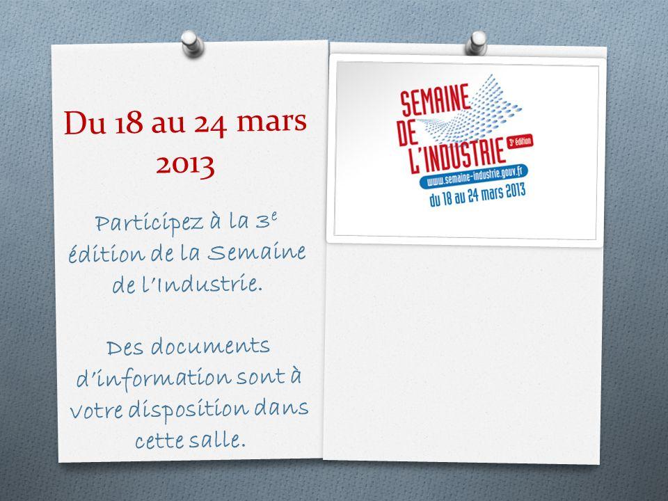 Du 18 au 24 mars 2013 Participez à la 3 e édition de la Semaine de lIndustrie.