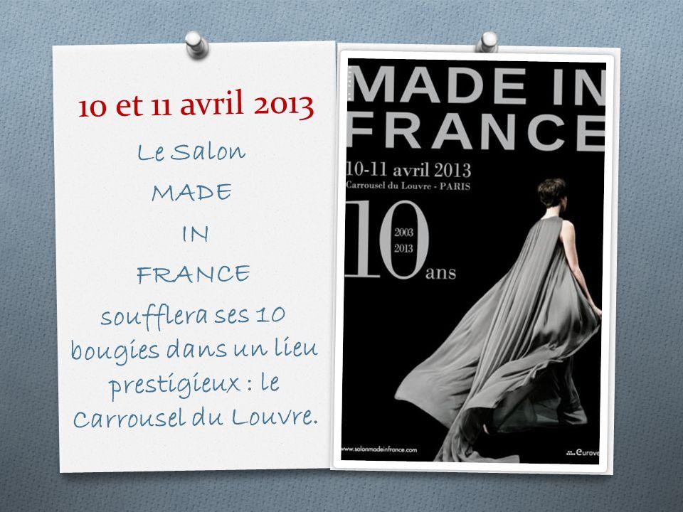 10 et 11 avril 2013 Le Salon MADE IN FRANCE soufflera ses 10 bougies dans un lieu prestigieux : le Carrousel du Louvre.