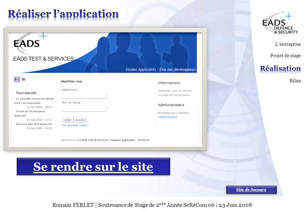 EADS TEST & SERVICES TSPage 9 © Copyright EADS TEST & SERVICES 2007 Romain FERLET | Soutenance de Stage de 2 nde Année SeRéCom 06 | 23 Juin 2008 Se re