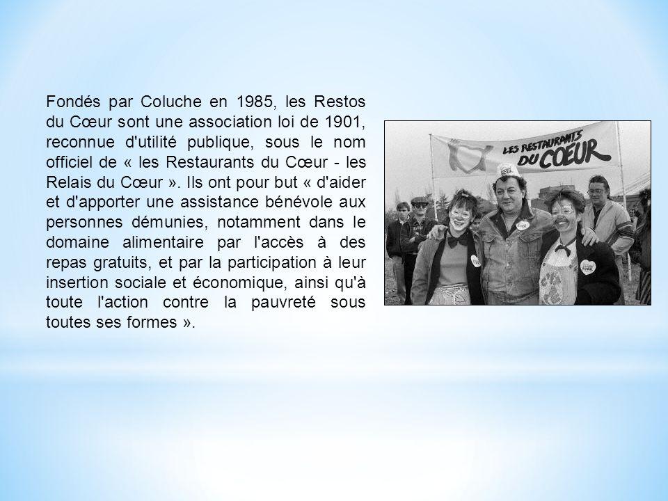 Fondés par Coluche en 1985, les Restos du Cœur sont une association loi de 1901, reconnue d'utilité publique, sous le nom officiel de « les Restaurant