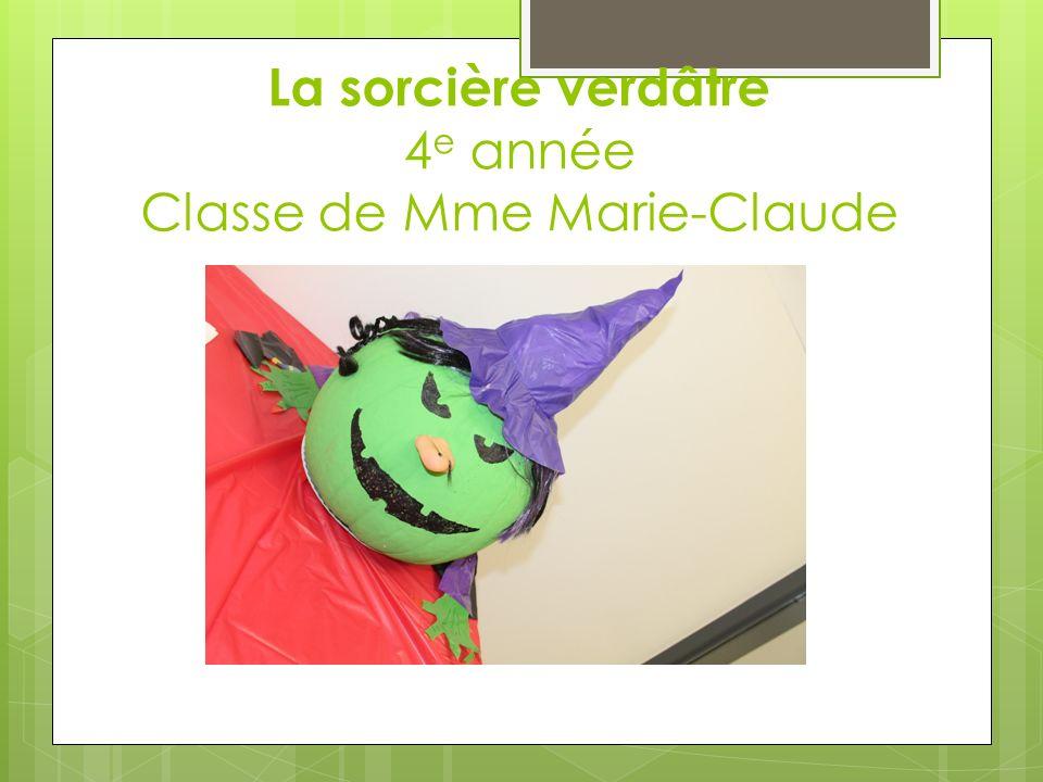 La sorcière verdâtre 4 e année Classe de Mme Marie-Claude
