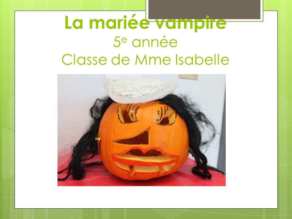 La mariée vampire 5 e année Classe de Mme Isabelle