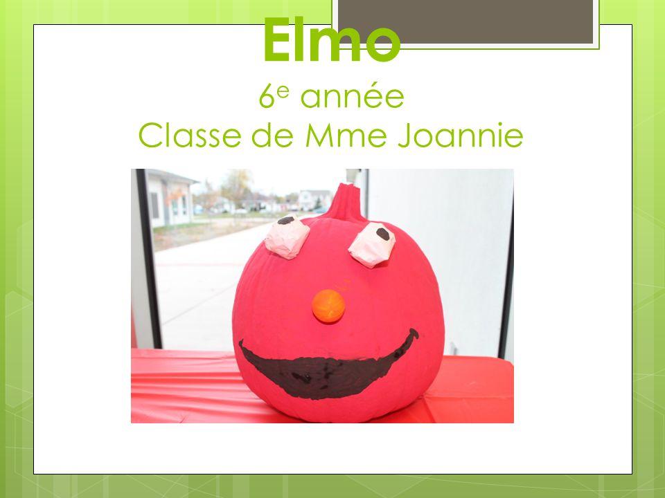 Elmo 6 e année Classe de Mme Joannie