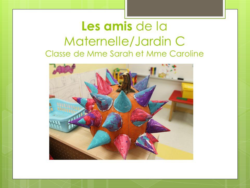 Les amis de la Maternelle/Jardin C Classe de Mme Sarah et Mme Caroline