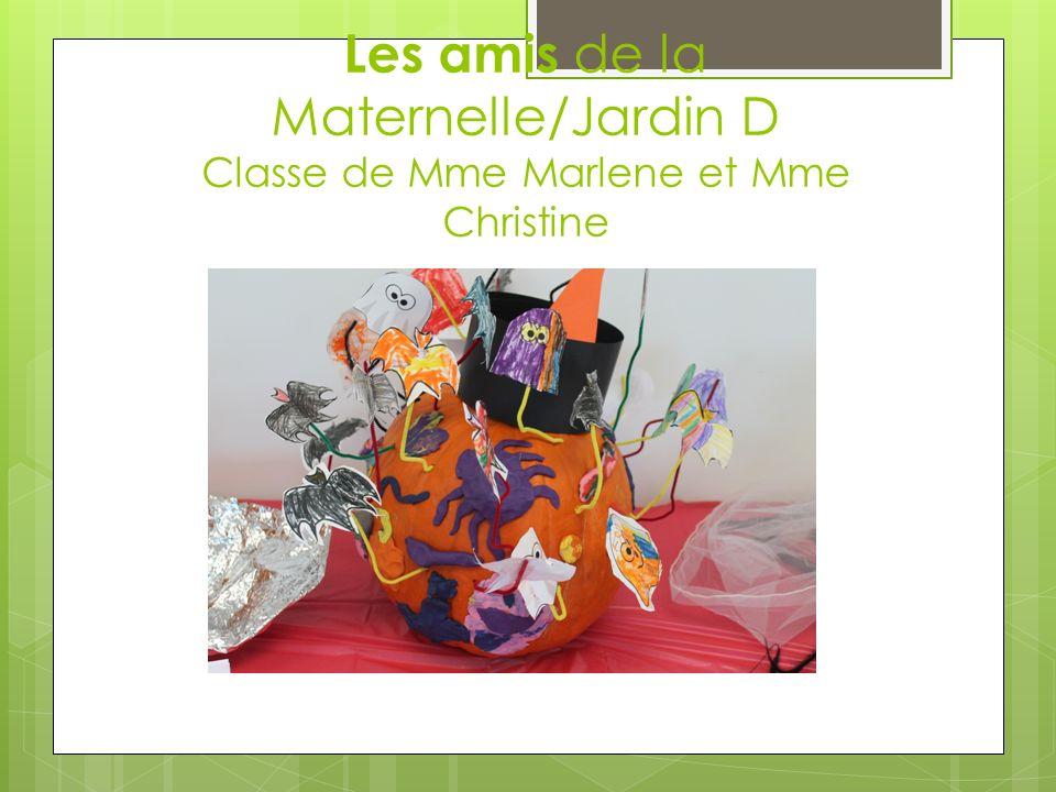 Les amis de la Maternelle/Jardin D Classe de Mme Marlene et Mme Christine