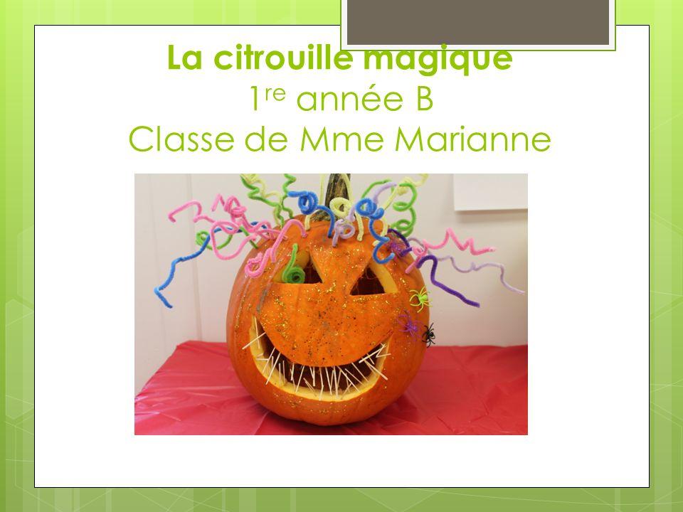 La citrouille magique 1 re année B Classe de Mme Marianne