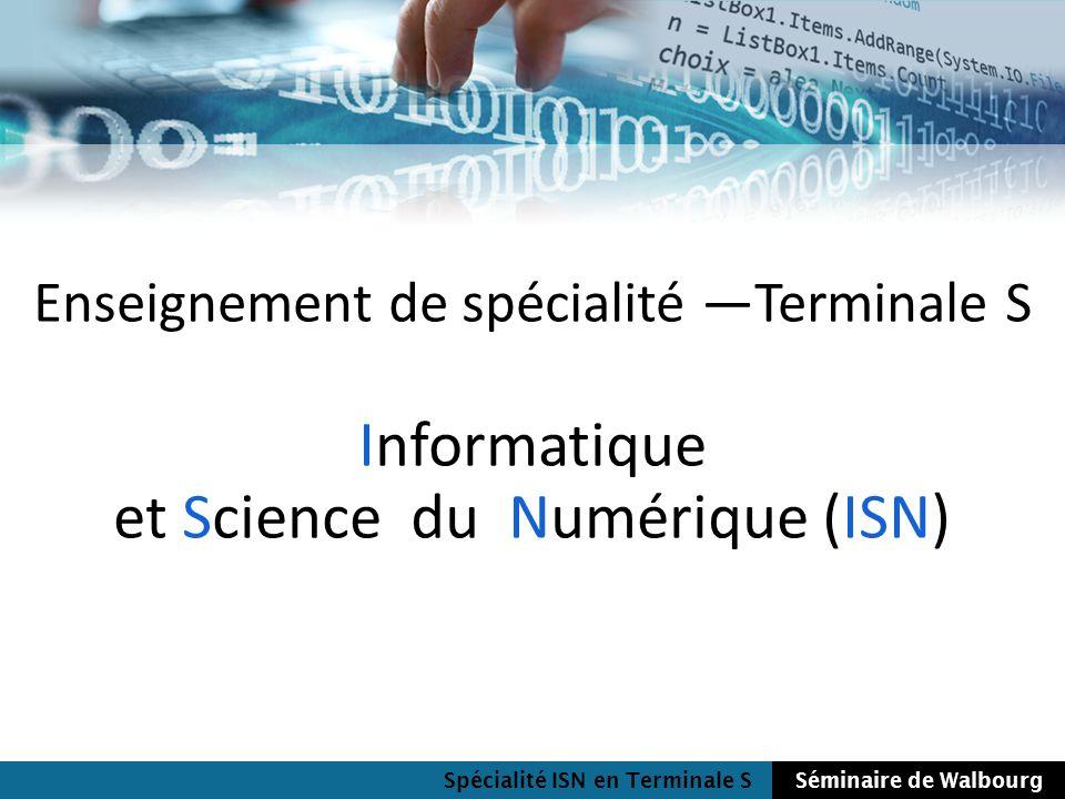 Spécialité ISN en Terminale SSéminaire de Walbourg Enseignement de spécialité Terminale S Informatique et Science du Numérique (ISN)