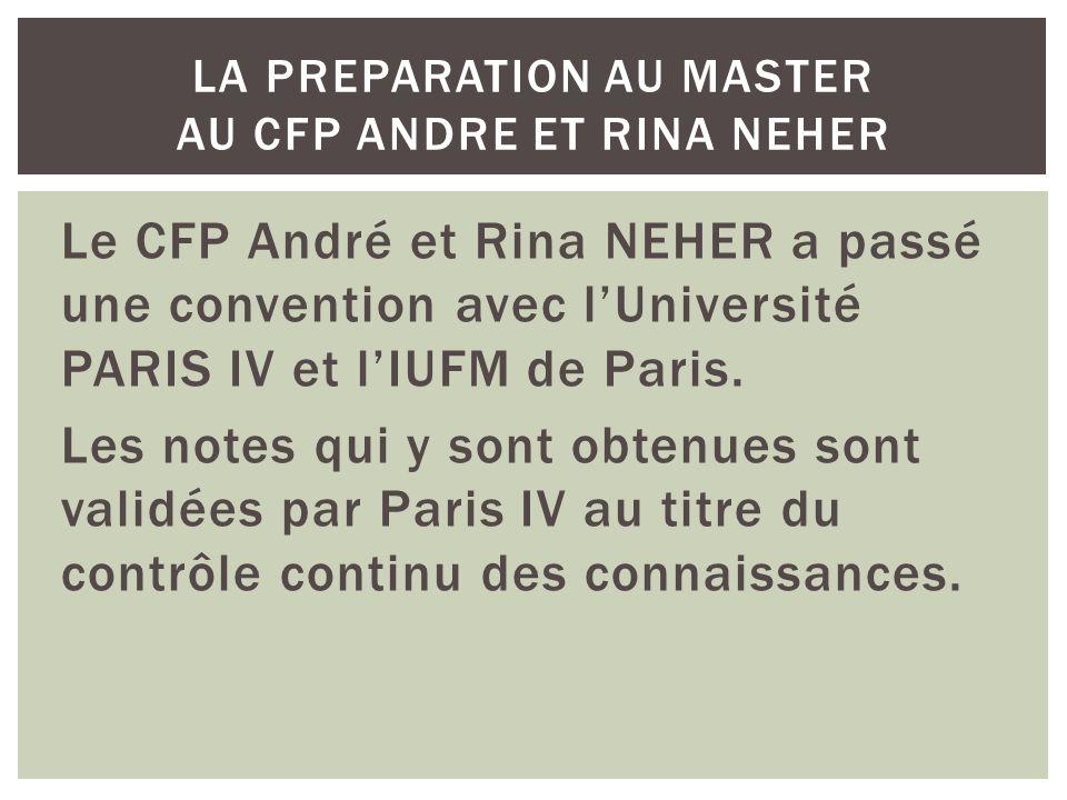 Le CFP André et Rina NEHER a passé une convention avec lUniversité PARIS IV et lIUFM de Paris. Les notes qui y sont obtenues sont validées par Paris I