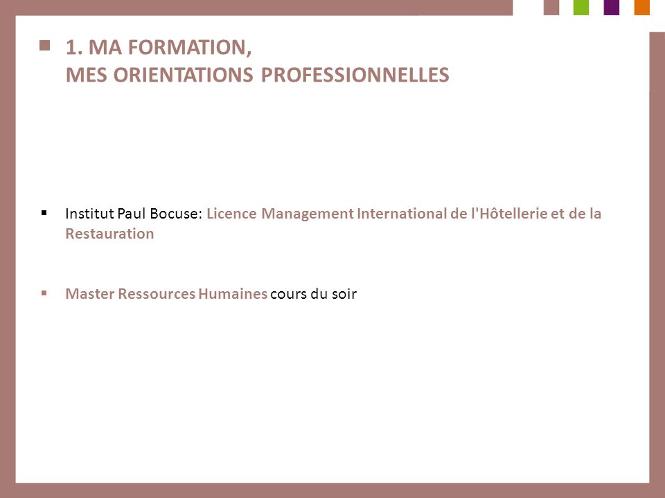 1. MA FORMATION, MES ORIENTATIONS PROFESSIONNELLES Institut Paul Bocuse: Licence Management International de l'Hôtellerie et de la Restauration Master
