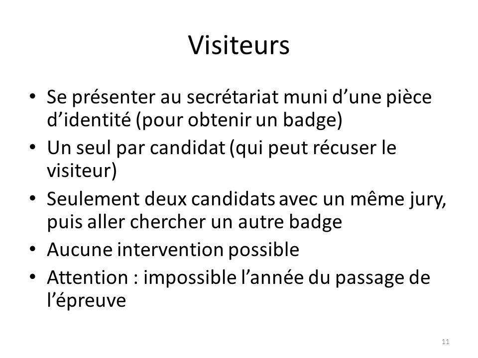 Visiteurs Se présenter au secrétariat muni dune pièce didentité (pour obtenir un badge) Un seul par candidat (qui peut récuser le visiteur) Seulement