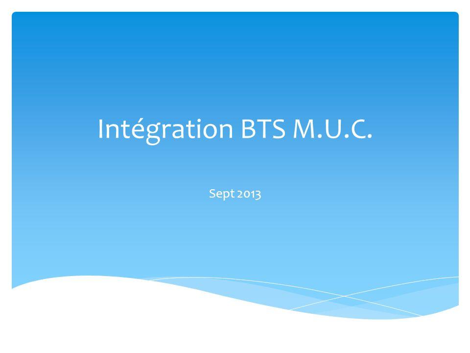 Intégration BTS M.U.C. Sept 2013