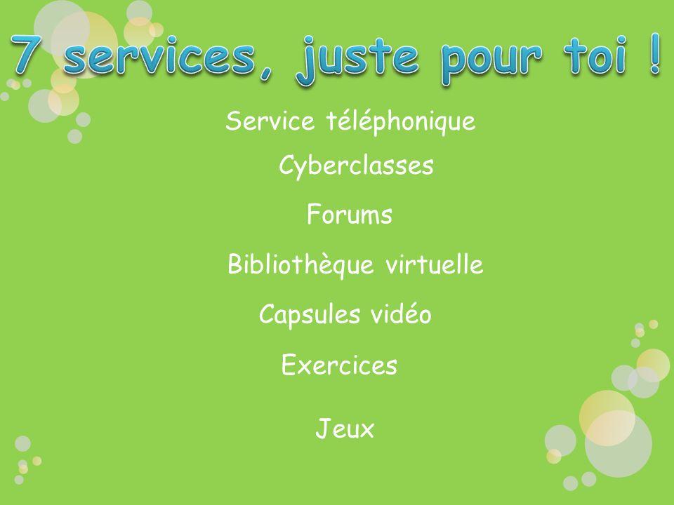 Service téléphonique Cyberclasses Forums Bibliothèque virtuelle Capsules vidéo Exercices Jeux