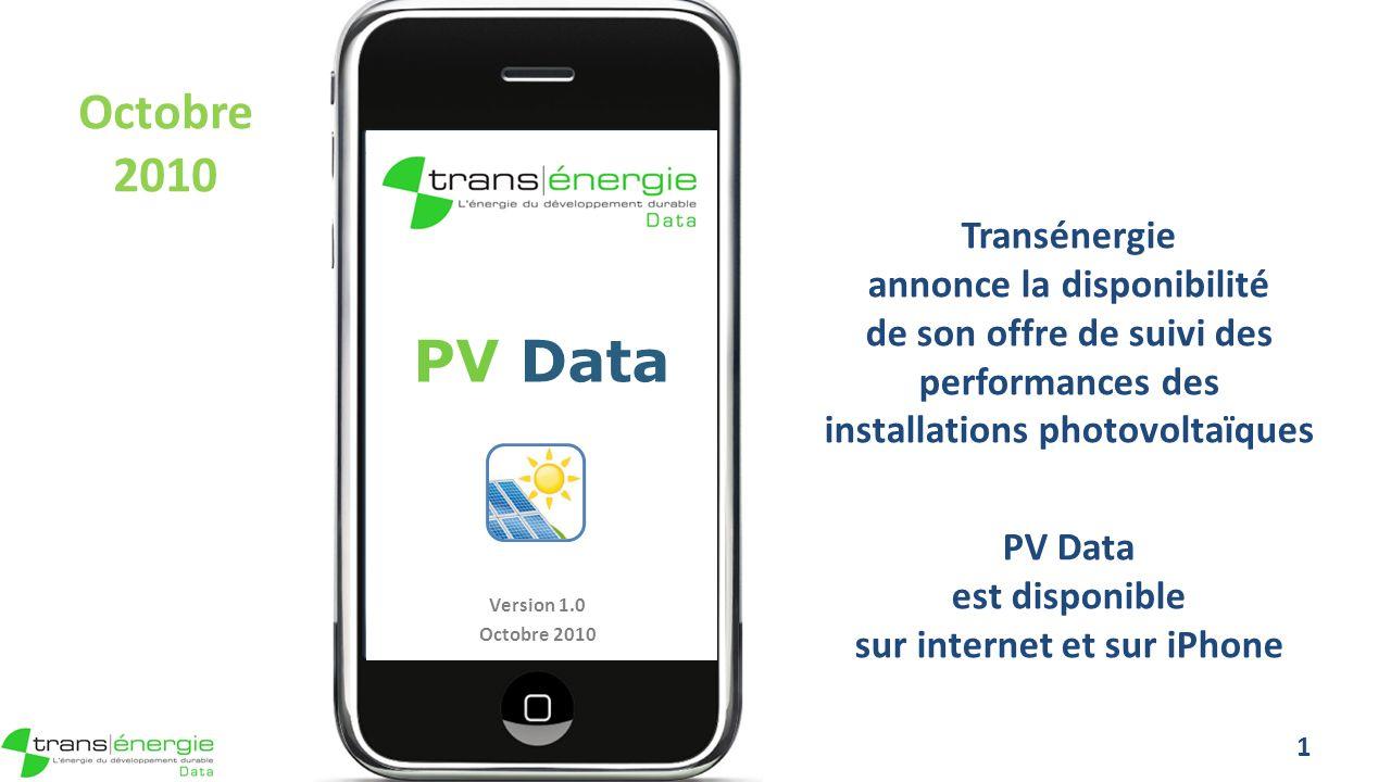 Octobre 2010 Transénergie annonce la disponibilité de son offre de suivi des performances des installations photovoltaïques PV Data est disponible sur internet et sur iPhone 1 PV Data Version 1.0 Octobre 2010