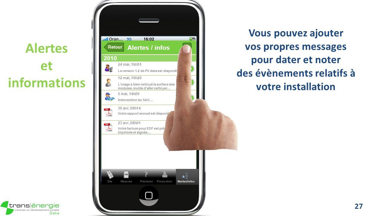 Vous pouvez ajouter vos propres messages pour dater et noter des évènements relatifs à votre installation 27 Alertes / infos .