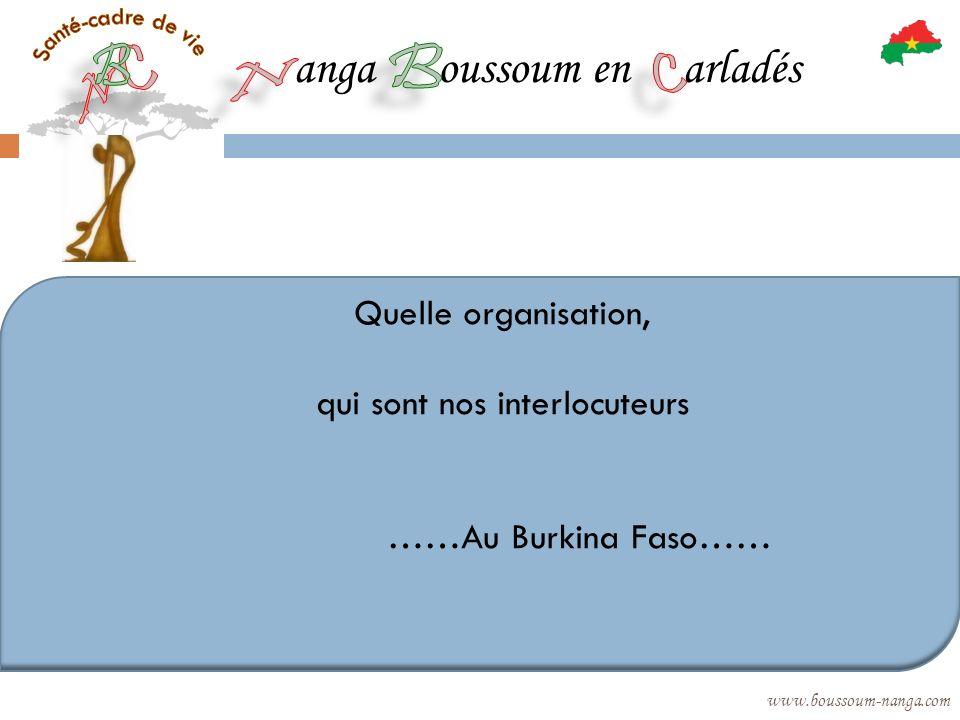 anga oussoum en arladés www.boussoum-nanga.com Quelle organisation, qui sont nos interlocuteurs ……Au Burkina Faso……