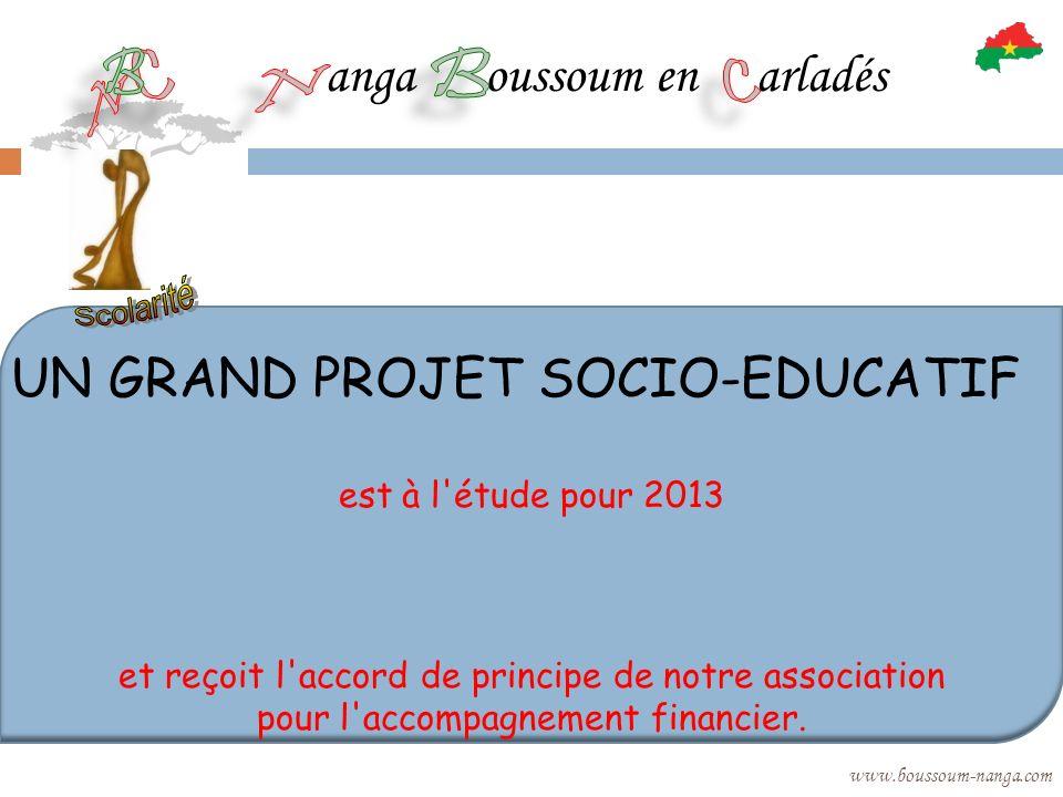 anga oussoum en arladés www.boussoum-nanga.com UN GRAND PROJET SOCIO-EDUCATIF est à l'étude pour 2013 et reçoit l'accord de principe de notre associat
