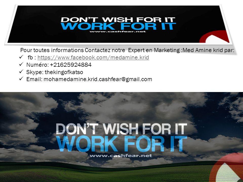 Pour toutes informations Contactez notre Expert en Marketing :Med Amine krid par: fb : https://www.facebook.com/medamine.kridhttps://www.facebook.com/medamine.krid Numéro: +21625924884 Skype: thekingofkatso Email: mohamedamine.krid.cashfear@gmail.com