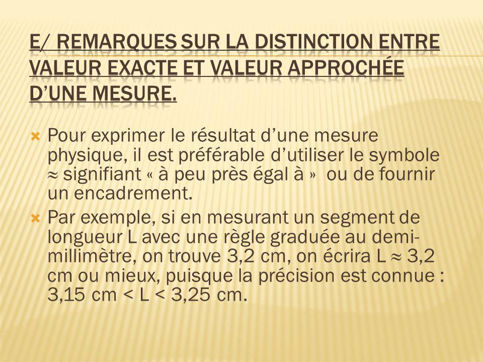 Pour exprimer le résultat dune mesure physique, il est préférable dutiliser le symbole signifiant « à peu près égal à » ou de fournir un encadrement.